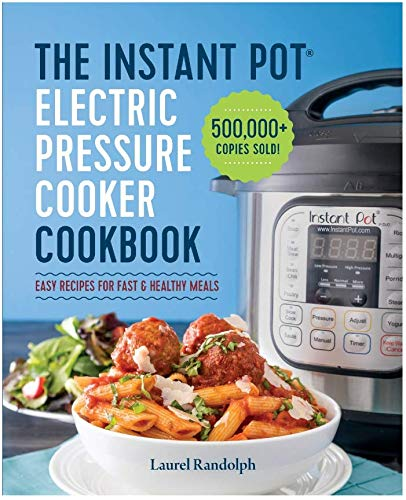 The Instant Pot Electric Pressure Cooker Cookbook: Easy Recipes for Fast & Healthy Meals: Laurel Randolph: Amazon.com: Books