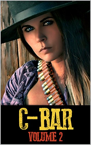 C-Bar: The Last Man Standing: The Guns of The C-Bar Ranch: A Western Adventure From The Author of