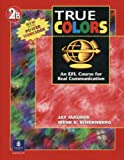 True Colors : An EFL Course for Real Communication, Level 2, Maurer, Jay and Schoenberg, Irene E., 013189935X
