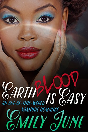 Book: Earth Blood Is Easy - An Out-of-this-World Vampire Romance by Emily June