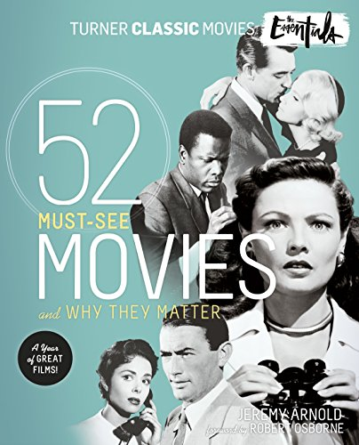 Turner Classic Movies: The Essentials: 52 Must-See Movies and Why They -