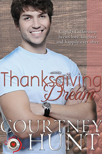Thanksgiving Dream (Cupid's Coffeeshop Book 11) by [Hunt, Courtney]