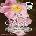 Wild Prairie Rose Audiobook by Teresa Ives Lilly Narrated by Susan J. Iannucci