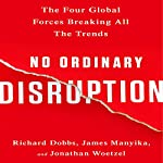 No Ordinary Disruption: The Four Global Forces Breaking All the Trends | Richard Dobbs,James Manyika,Jonathan Woetzel