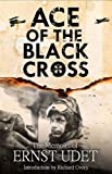 Ace of the Black Cross: The Memoirs of Ernst Udet by Ernst Udet (30-Jun-2013) Hardcover
