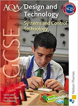 AQA GCSE Design and Technology: Systems and Control Technology of Larby, Thomas David, Walton, Mark, Sherwood, Chris New Edition on 12 June 2009