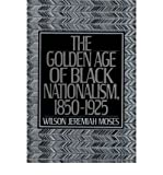 img - for The Gold Age of Black Nationalism, 1850-1925 book / textbook / text book