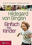Hildegard von Bingen – Einfach für Kinder: Anregungen für eine gesunde Entwicklung von der Geburt bis zur Pubertät