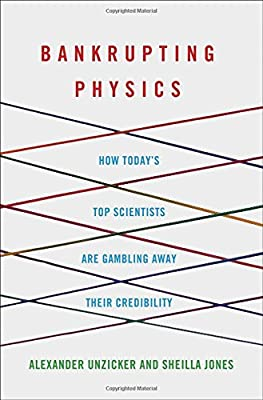 Bankrupting Physics: How Todays Top Scientists are Gambling Away ...