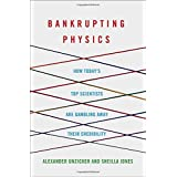 Bankrupting Physics: How Today's Top Scientists are Gambling Away Their Credibility (MacSci)