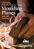 Choosing, Refurbishing and Using Moulding Planes