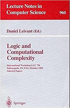 Logic and Computational Complexity: International Workshop, LCC '94, Indianapolis, IN, USA, October 13-16, 1994. Selected Papers (Lecture Notes in Computer Science)