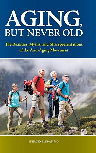 51fM2q7CI5L - Aging, But Never Old: The Realities, Myths, and Misrepresentations of the Anti-Aging Movement (Praeger Series on Contemporary Health & Living)