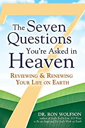 The Seven Questions You're Asked in Heaven: Reviewing and Renewing Your Life on Earth