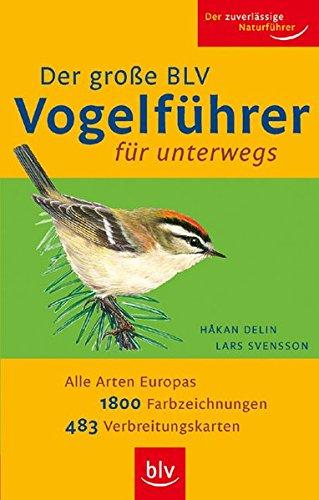 Der Große BLV Vogelführer für unterwegs: Alle Arten Europas · 1800 Farbzeichnungen · 483 Verbreitungskarten