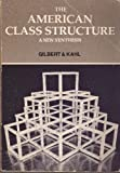 The American Class Structure : A New Synthesis, Gilbert, Dennis and Kahl, Joseph A., 0256026785