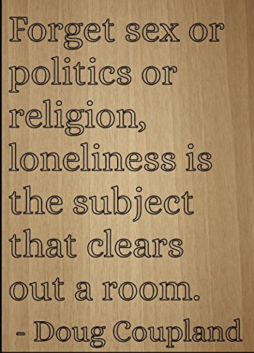''Forget sex or politics or religion,...'' quote by Doug Coupland, laser engraved on wooden plaque - Size: 8''x10'' by Mundus Souvenirs