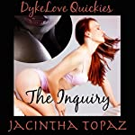 The Inquiry: An Interracial Lesbian New Adult Bondage Romance - DykeLove Quickies Book 3 | Jacintha Topaz