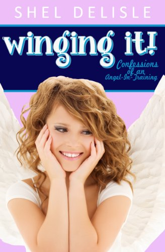 Winging It!: Confessions of an Angel in Training (Confessions of an Angel-In-Training Book 1)