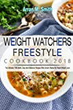 Weight Watchers Freestyle Cookbook 2018: The Ultimate 100 Quick, Easy and Delicious Recipes with Smart Points for Rapid Weight Loss