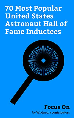 Focus On: 70 Most Popular United States Astronaut Hall of Fame Inductees: United States Astronaut Hall of Fame, John Glenn, Neil Armstrong, Buzz Aldrin, ... Sally Ride, Jim Lovell, Gordon Cooper, etc.