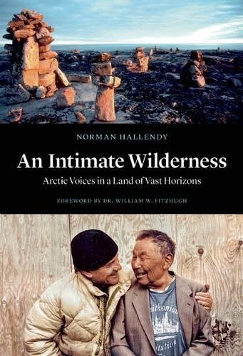 An Intimate Wilderness: Arctic Voices in a Land of Vast Horizons by Greystone Books