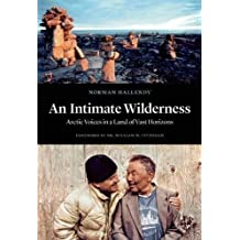 An Intimate Wilderness: Arctic Voices in a Land of Vast Horizons