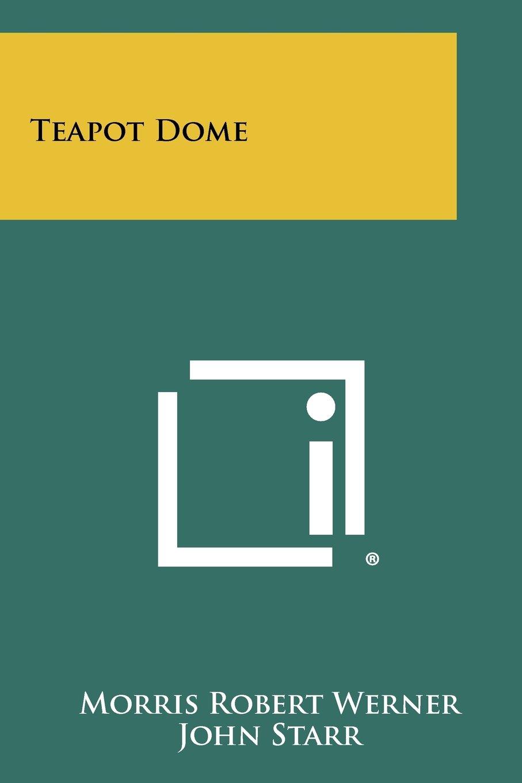 Teapot Dome Morris Robert Werner John Starr 9781258441319 Amazon