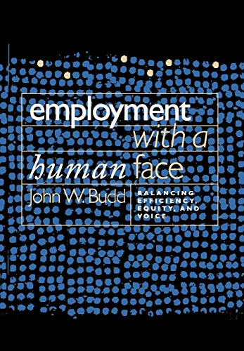 Employment with a Human Face: Balancing Efficiency, Equity, and Voice (ILR Press Book)
