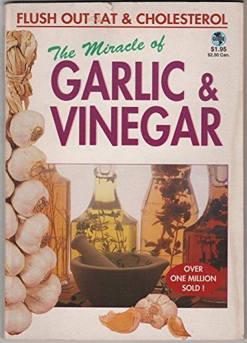 The Miracle of Garlic & Vinegar (Miracle Garlic The)