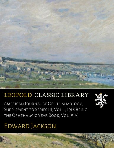 American Journal of Ophthalmology, Supplement to Series III, Vol. I, 1918 Being the Ophthalmic Year Book, Vol. XIV PDF