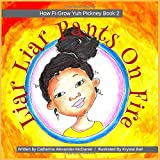 Liar Liar Pants On Fire: A Jamaican Children's Story On Values (How Fi Grow Yuh Pickney Book)