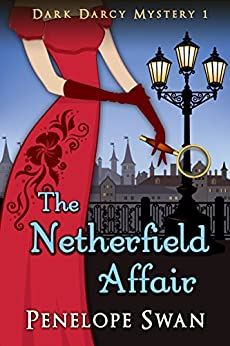 The Netherfield Affair ~ A Pride and Prejudice Variation (Dark Darcy Mysteries Book 1) by [Swan, Penelope]