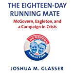 The Eighteen-Day Running Mate: McGovern, Eagleton, and a Campaign in Crisis | Joshua M. Glasser