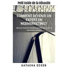 Petit Guide de la Réussite - COMMENT DEVENIR UN EXPERT EN WEBMARKETING?: Découvrez toutes les méthodes essentielles pour devenir un extraordinaire marketeur (French Edition)