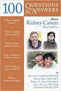 100 Questions Answers About Kidney Cancer 9781284164961 Medicine Health Science Books Amazon Com