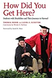 How Did You Get Here? : Students with Disabilities and Their Journeys to Harvard, Hehir, Thomas and Schifter, Laura A., 1612507816