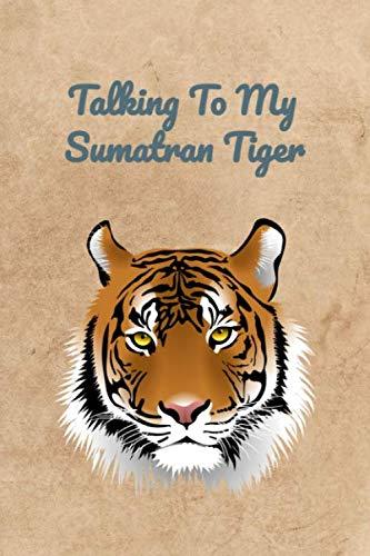 Talking To My Sumatran Tiger