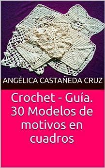 30 Modelos de motivos en cuadros. Crochet - Guía (Spanish