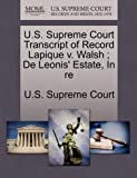 U. S. Supreme Court Transcript of Record Lapique V. Walsh; de Leonis' Estate, in Re, , 124498423X