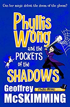 Phyllis Wong and the Pockets of the Shadows: A Phyllis Wong Mystery (The Phyllis Wong Mysteries Book 4) by [McSkimming, Geoffrey]