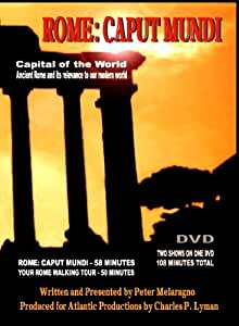 Rome: Caput Mundi, Ancient Rome and Its Relevance To Our Modern World