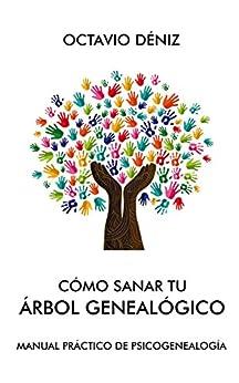 Cómo sanar tu árbol genealógico (Spanish Edition) by [Deniz, Octavio]