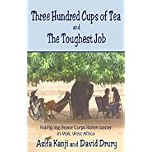 Three Hundred Cups of Tea and The Toughest Job: Riding the Peace Corps Rollercoaster in Mali, West Africa