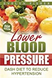Lower Blood Pressure: DASH Diet to Reduce Hypertension (B&W Version)