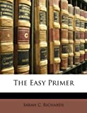 The Easy Primer, Sarah C. Richards, 1147591350