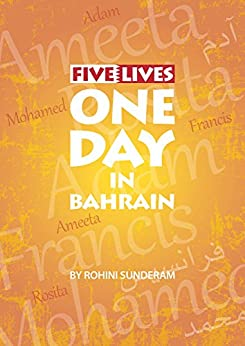 Five Lives - One Day in Bahrain by [Sunderam, Rohini]