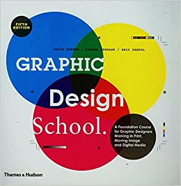 Graphic Design School: A Foundation Course for Graphic Designers Working in Print, Moving Image and Digital Media (5 Edition))