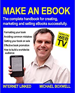 Make an eBook: the complete handbook for creating, marketing and selling eBooks successfully. by [Boxwell, Michael]