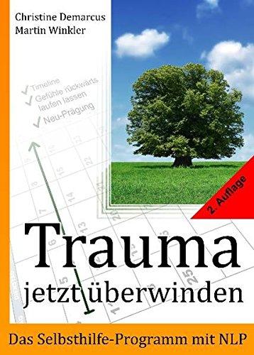 Trauma jetzt überwinden, das Selbsthilfe-Programm mit NLP